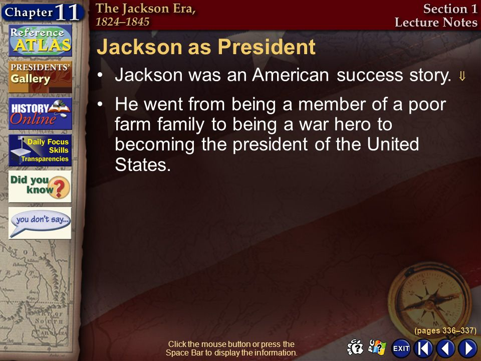 Section 1-13 Click the mouse button or press the Space Bar to display the information. Jackson as President Jackson was an American success story. (pa