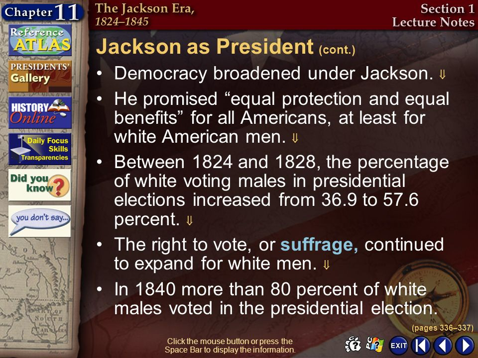 Section 1-14 Click the mouse button or press the Space Bar to display the information. Democracy broadened under Jackson. He promised equal protection