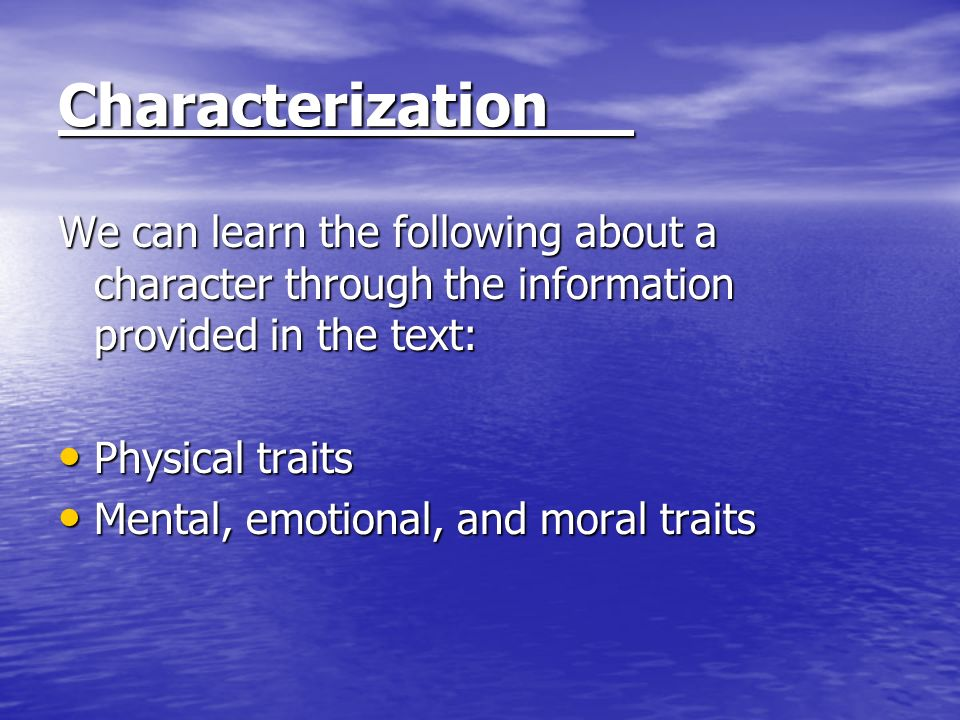 Characterization We can learn the following about a character through the information provided in the text: Physical traits Physical traits Mental, em