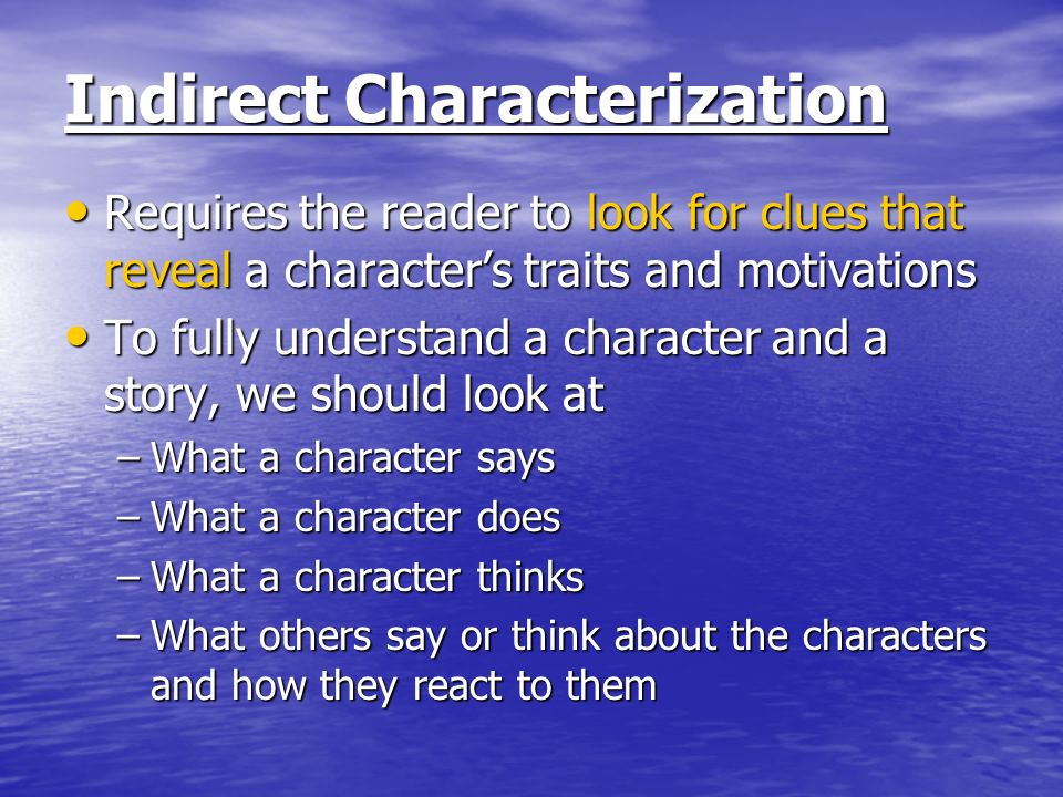 Indirect Characterization Requires the reader to look for clues that reveal a characters traits and motivations Requires the reader to look for clues