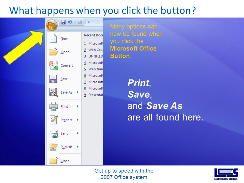 Get up to speed with the 2007 Office system What happens when you click the button? Many options can now be found when you click the Microsoft Office