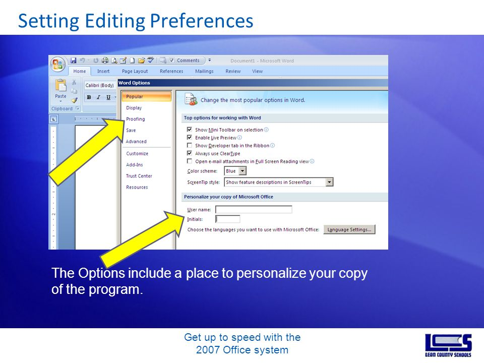 Get up to speed with the 2007 Office system Setting Editing Preferences The Options include a place to personalize your copy of the program.