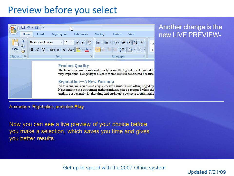 Get up to speed with the 2007 Office system Preview before you select Another change is the new LIVE PREVIEW- Now you can see a live preview of your c