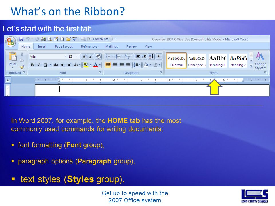 Get up to speed with the 2007 Office system Whats on the Ribbon? Lets start with the first tab. In Word 2007, for example, the HOME tab has the most c