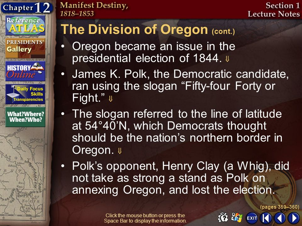 Section 1-17 Click the mouse button or press the Space Bar to display the information. Oregon became an issue in the presidential election of 1844. Ja