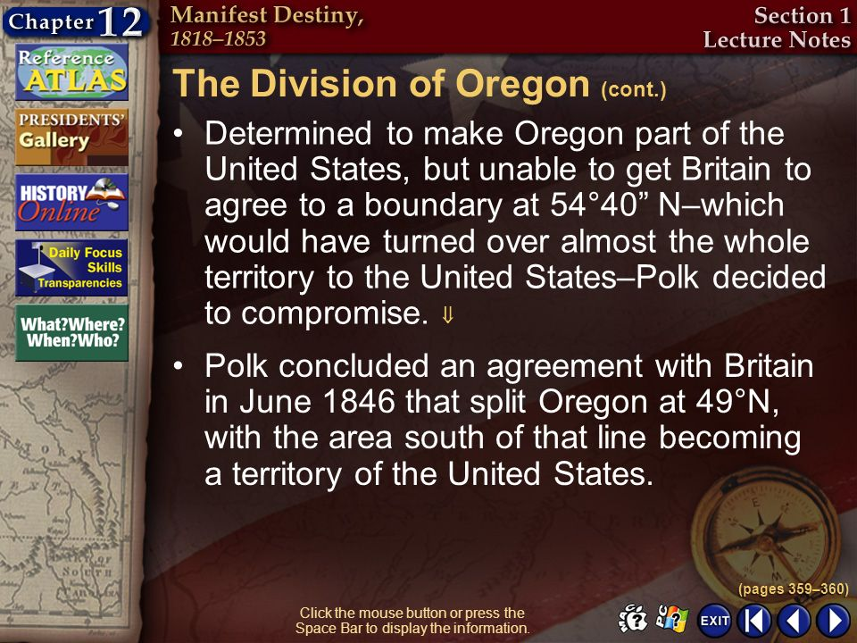 Section 1-18 Click the mouse button or press the Space Bar to display the information. Determined to make Oregon part of the United States, but unable