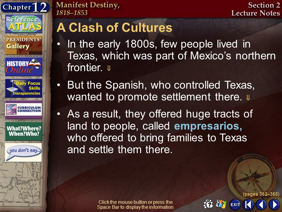 Section 2-5 Click the mouse button or press the Space Bar to display the information. A Clash of Cultures In the early 1800s, few people lived in Texa