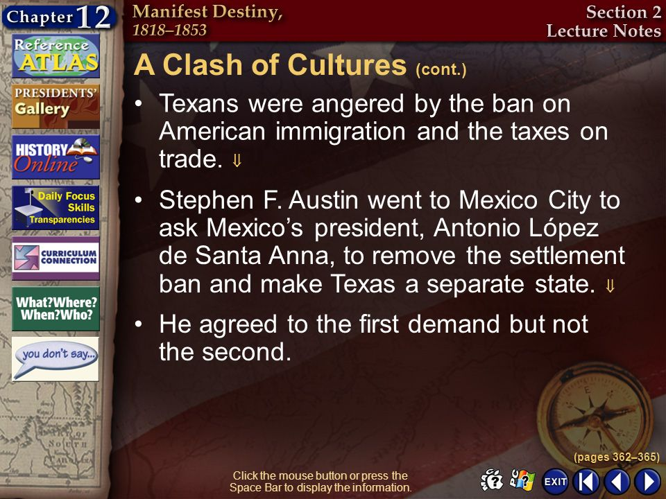 Section 2-9 Click the mouse button or press the Space Bar to display the information. Texans were angered by the ban on American immigration and the t