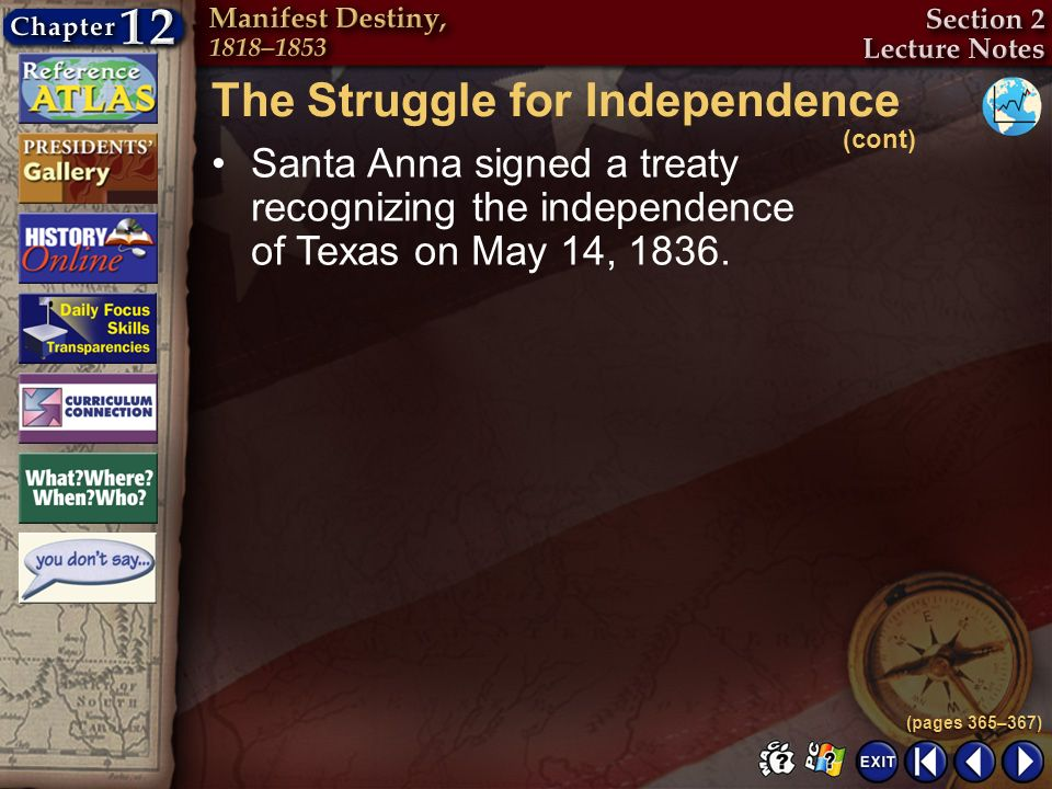 Section 2-17 Santa Anna signed a treaty recognizing the independence of Texas on May 14, 1836. (pages 365–367) The Struggle for Independence (cont)