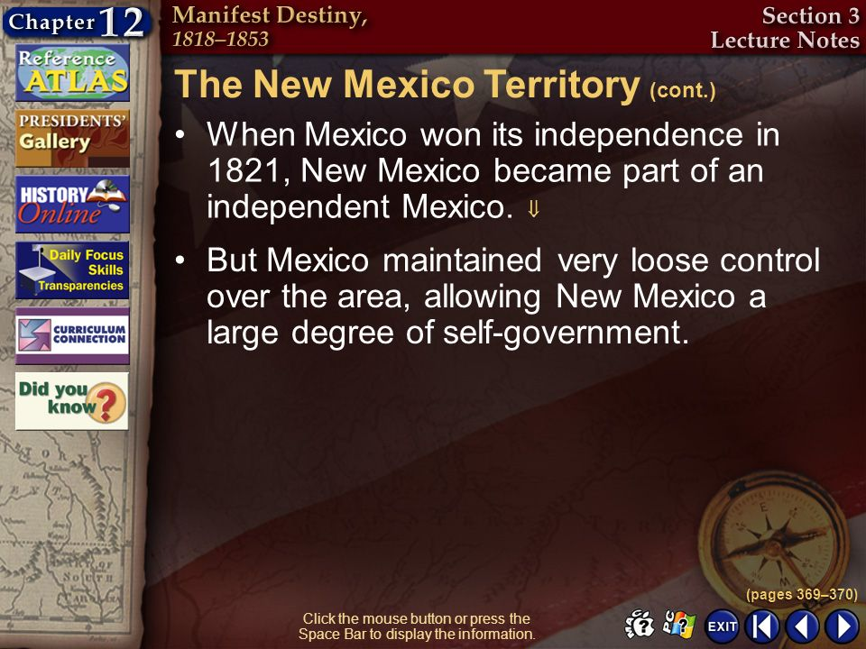 Section 3-6 Click the mouse button or press the Space Bar to display the information. When Mexico won its independence in 1821, New Mexico became part