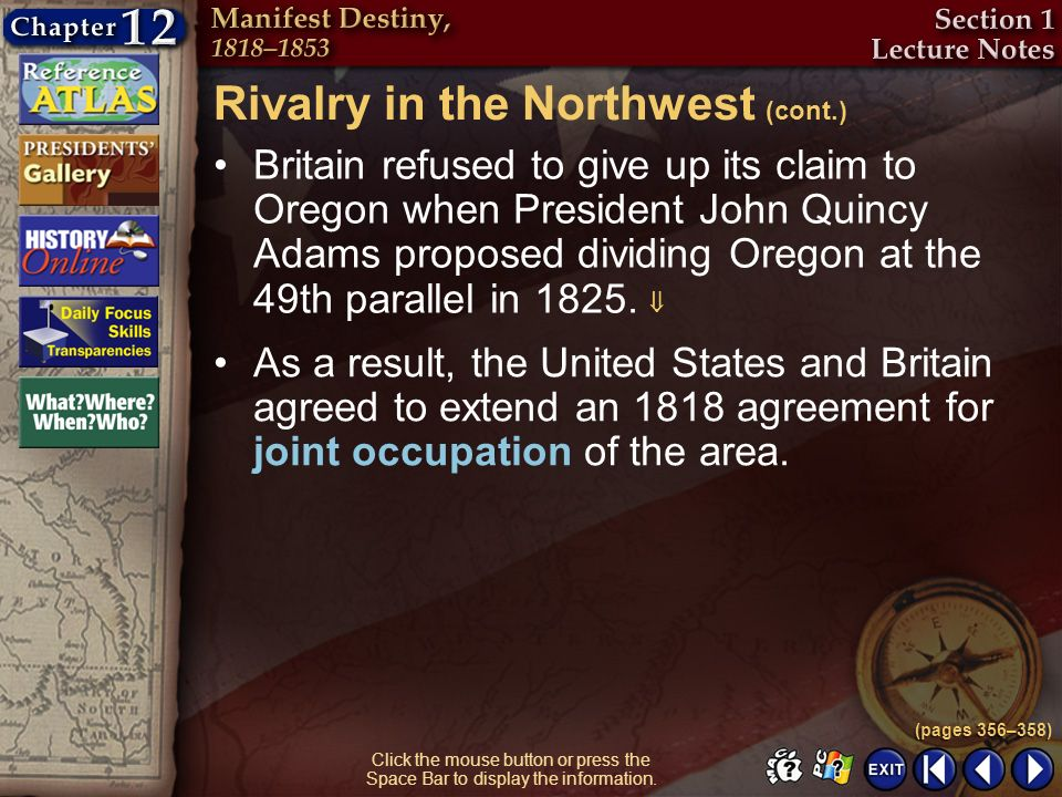 Section 1-7 Click the mouse button or press the Space Bar to display the information. Rivalry in the Northwest (cont.) Britain refused to give up its