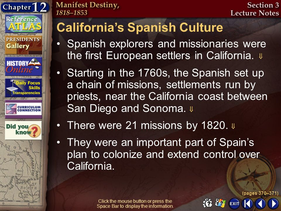 Section 3-10 Click the mouse button or press the Space Bar to display the information. Californias Spanish Culture Spanish explorers and missionaries