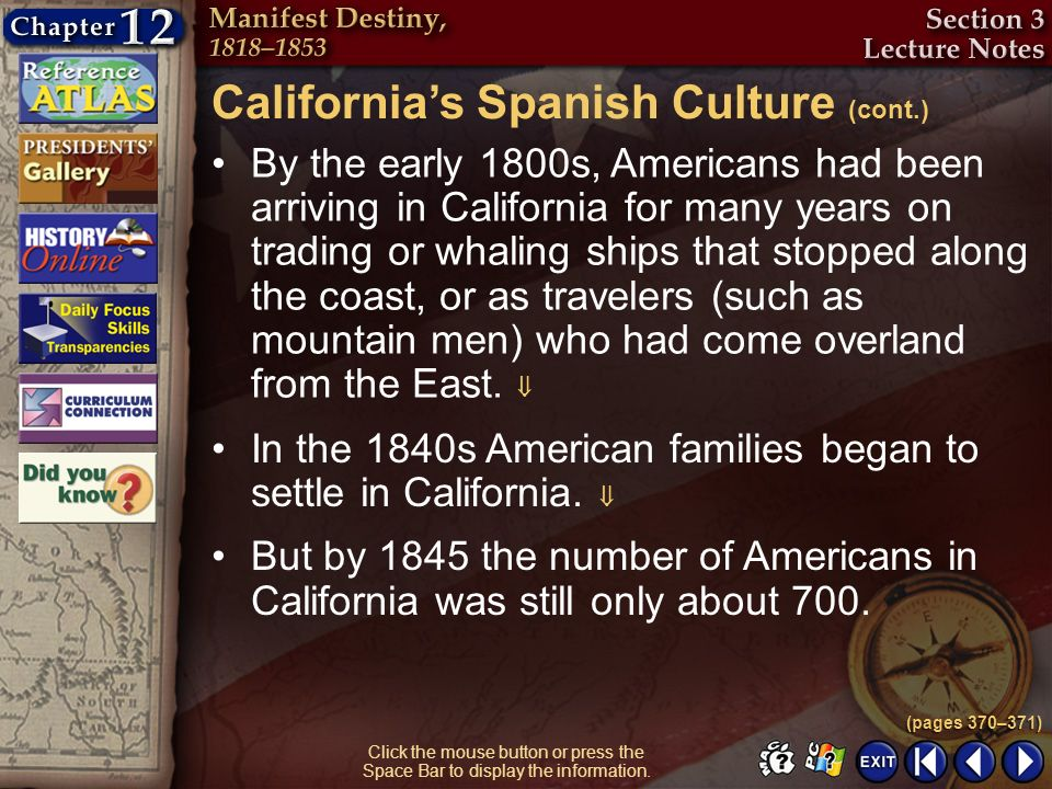 Section 3-12 Click the mouse button or press the Space Bar to display the information. By the early 1800s, Americans had been arriving in California f