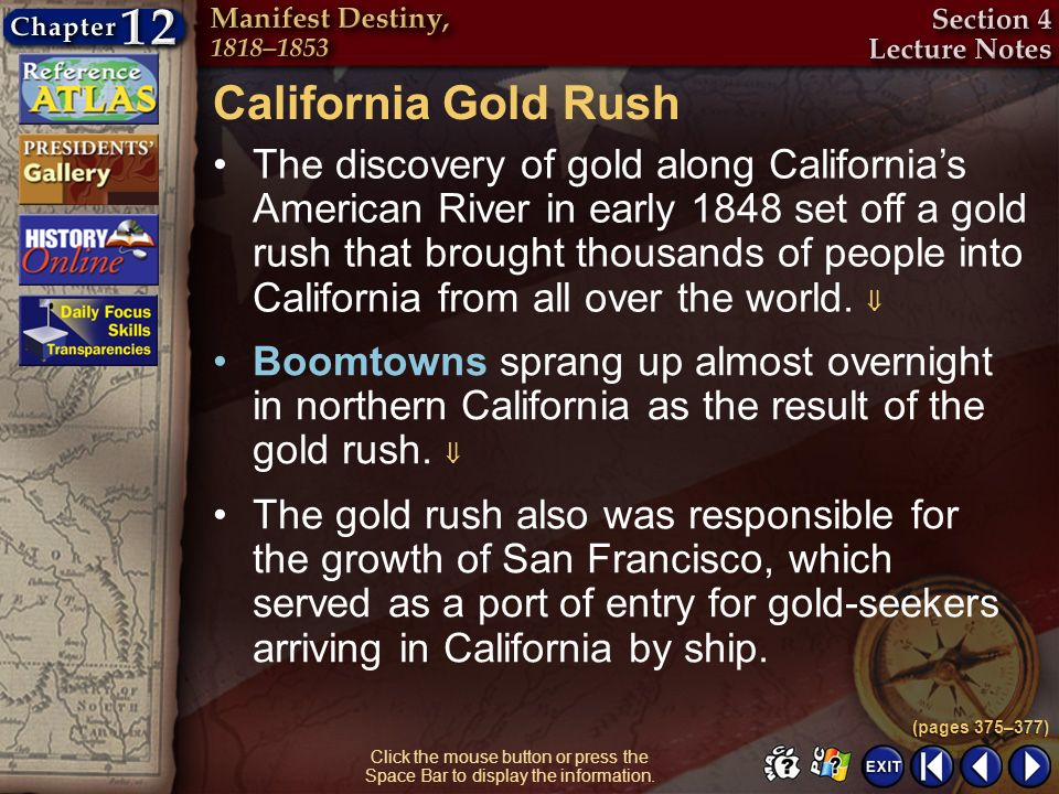 Section 4-5 Click the mouse button or press the Space Bar to display the information. California Gold Rush The discovery of gold along Californias Ame