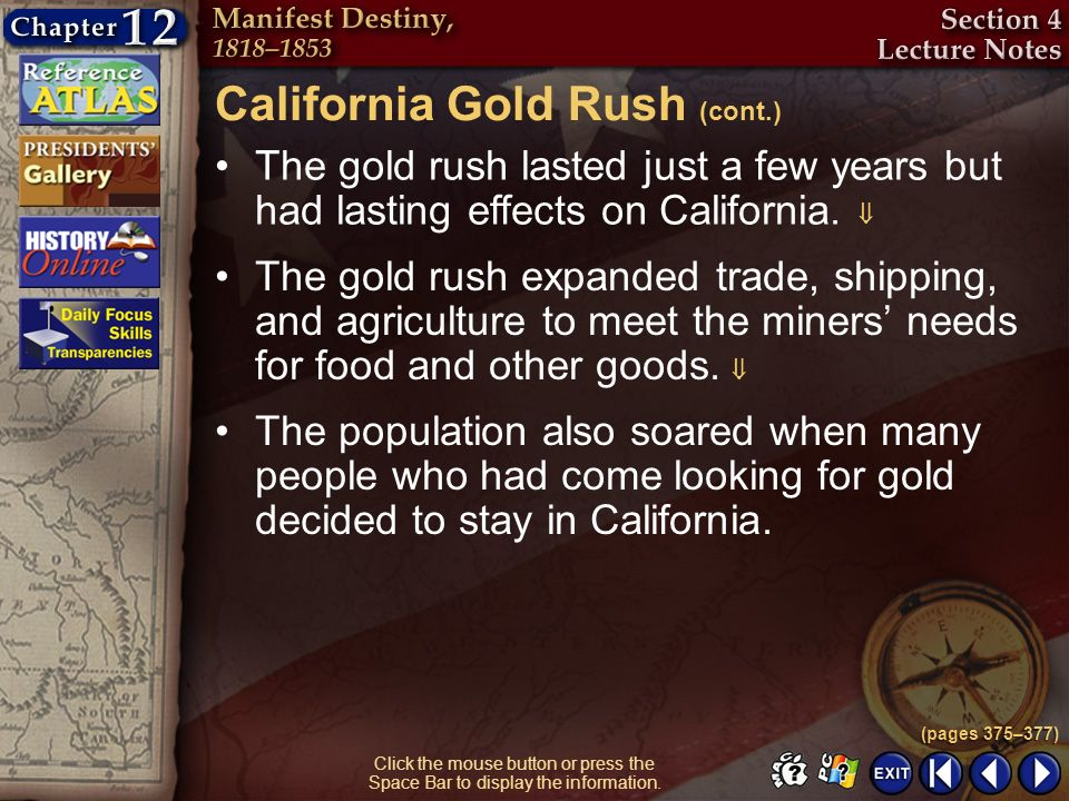 Section 4-7 Click the mouse button or press the Space Bar to display the information. The gold rush lasted just a few years but had lasting effects on