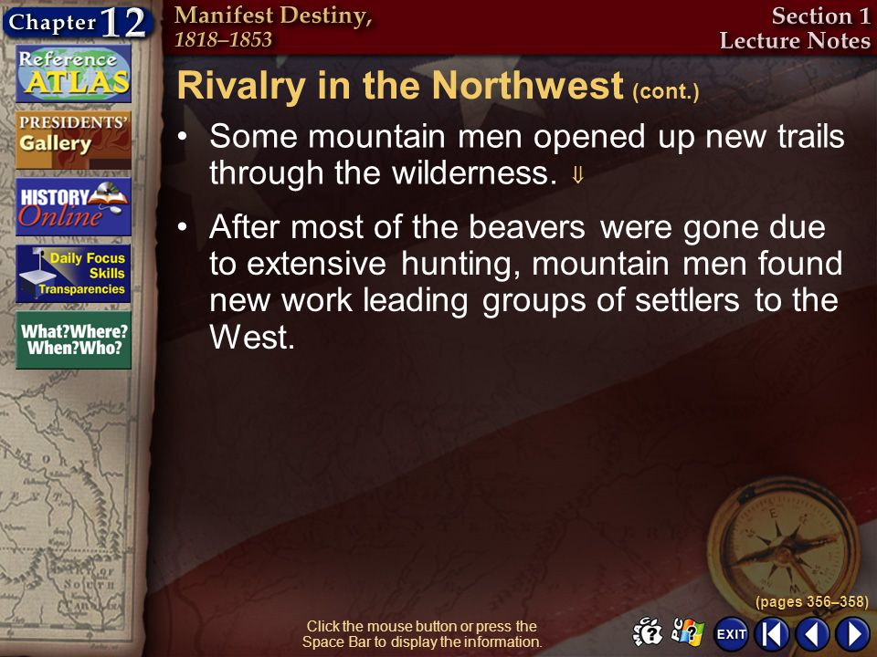 Section 1-9 Click the mouse button or press the Space Bar to display the information. Rivalry in the Northwest (cont.) Some mountain men opened up new