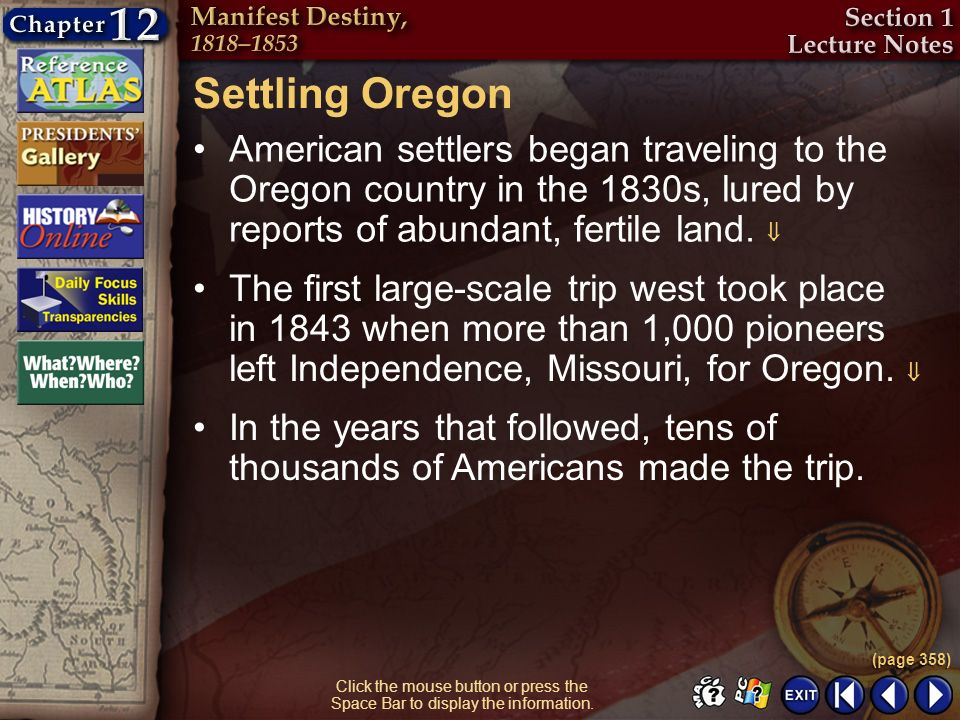 Section 1-11 Click the mouse button or press the Space Bar to display the information. Settling Oregon American settlers began traveling to the Oregon