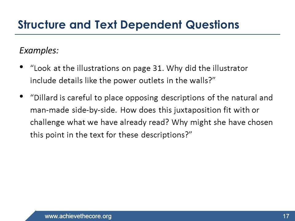 www.achievethecore.org Structure and Text Dependent Questions Examples: Look at the illustrations on page 31. Why did the illustrator include details