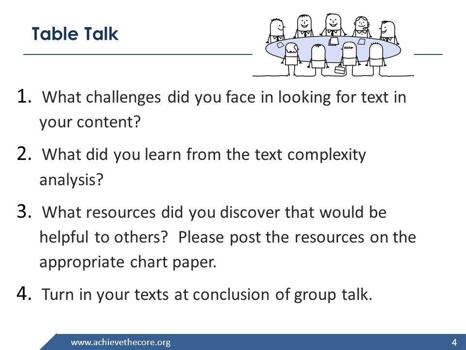 www.achievethecore.org Table Talk 1. What challenges did you face in looking for text in your content? 2. What did you learn from the text complexity