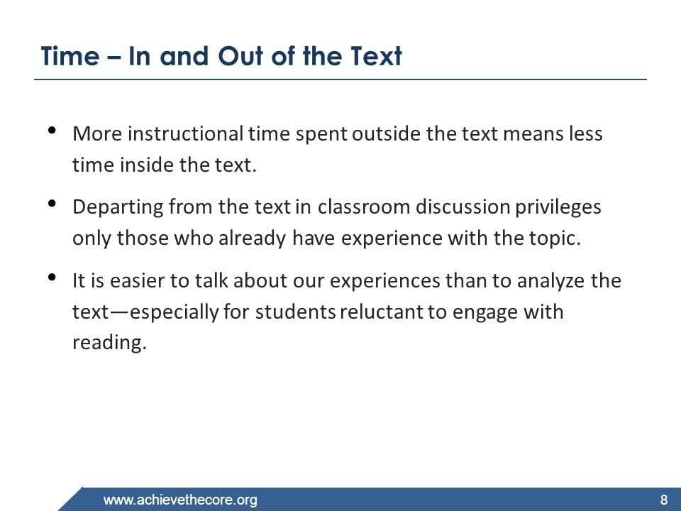 www.achievethecore.org Time – In and Out of the Text More instructional time spent outside the text means less time inside the text. Departing from th