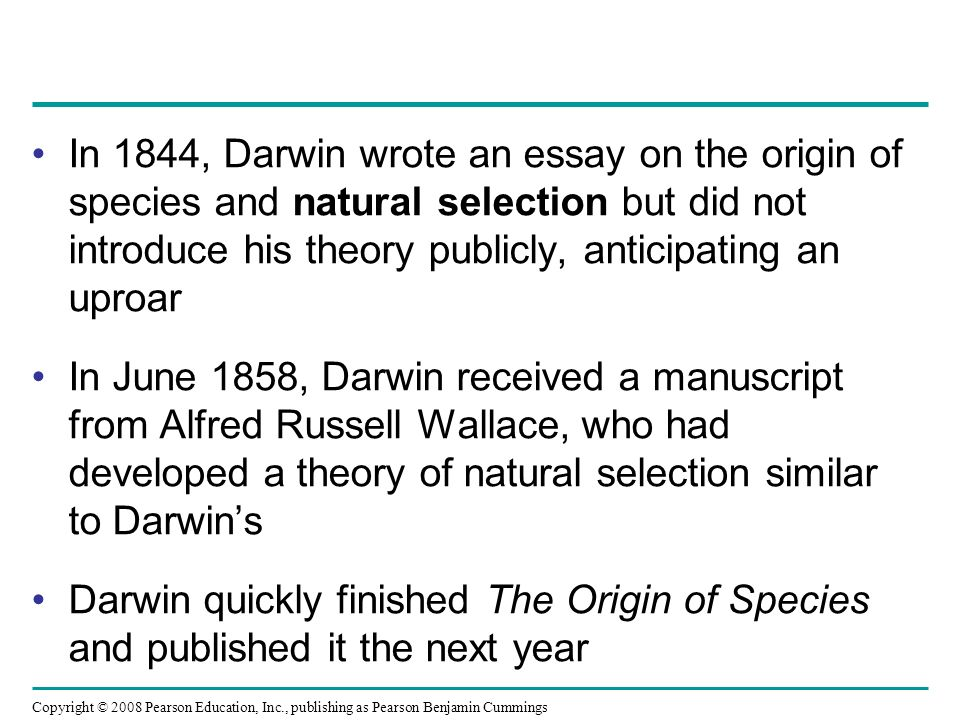 In 1844, Darwin wrote an essay on the origin of species and natural selection but did not introduce his theory publicly, anticipating an uproar In Jun