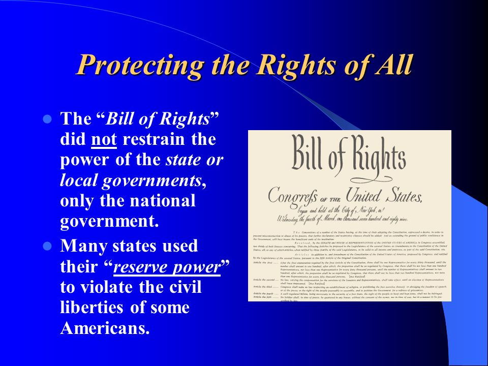 The Bill of Rights did not restrain the power of the state or local governments, only the national government. Many states used their reserve power to