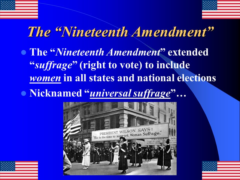 The Nineteenth Amendment The Nineteenth Amendment extendedsuffrage (right to vote) to include women in all states and national elections Nicknamed uni
