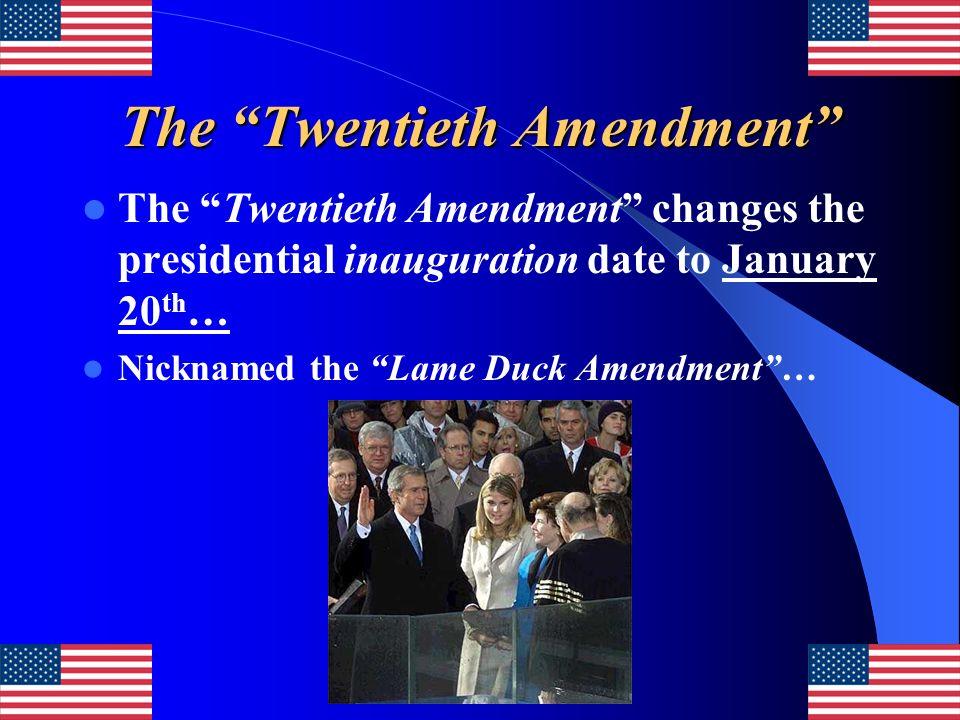 The Twentieth Amendment The Twentieth Amendment changes the presidential inauguration date to January 20 th … Nicknamed the Lame Duck Amendment…