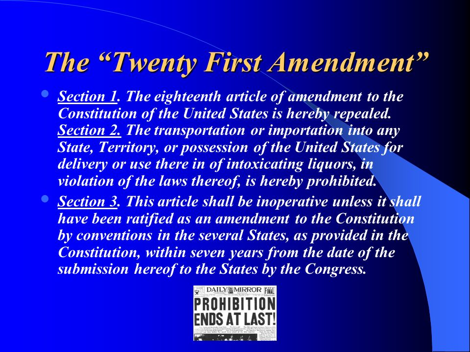 The Twenty First Amendment Section 1. The eighteenth article of amendment to the Constitution of the United States is hereby repealed. Section 2. The