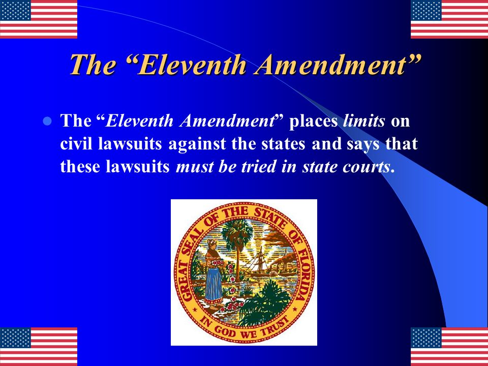 The Eleventh Amendment The Eleventh Amendment places limits on civil lawsuits against the states and says that these lawsuits must be tried in state c