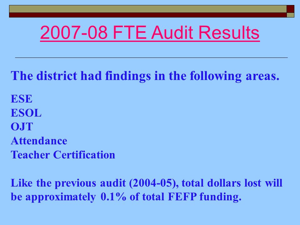 2007-08 FTE Audit Results The district had findings in the following areas.