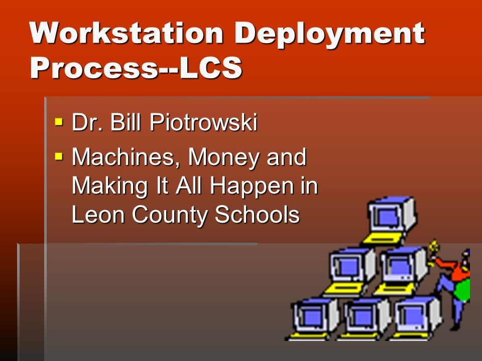 Workstation Deployment Process--LCS Dr. Bill Piotrowski Dr.