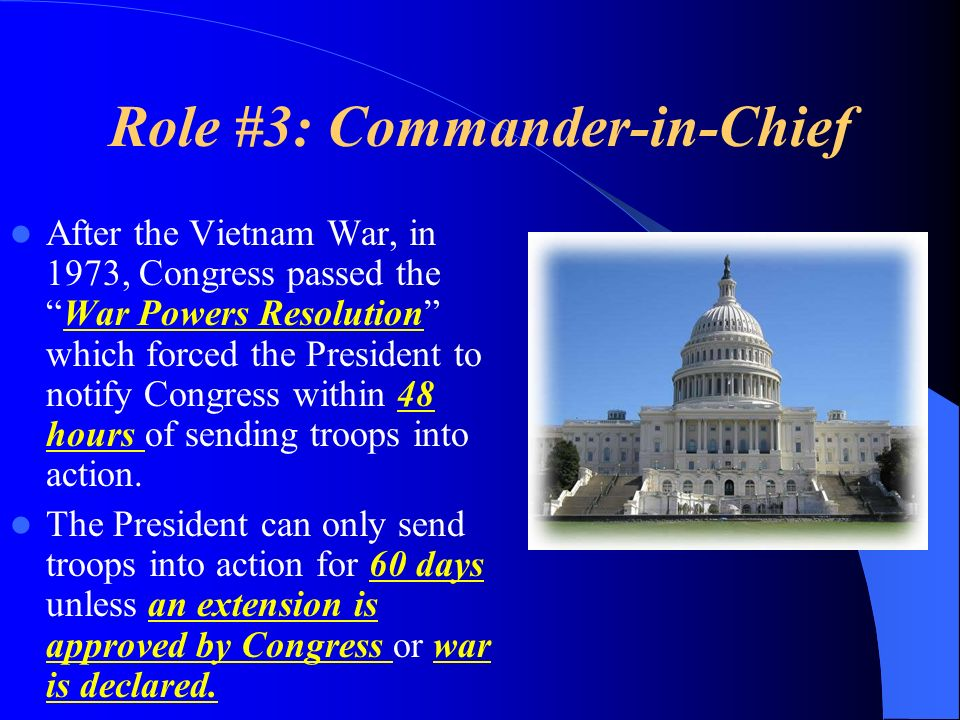 Role #3: Commander-in-Chief After the Vietnam War, in 1973, Congress passed theWar Powers Resolution which forced the President to notify Congress wit