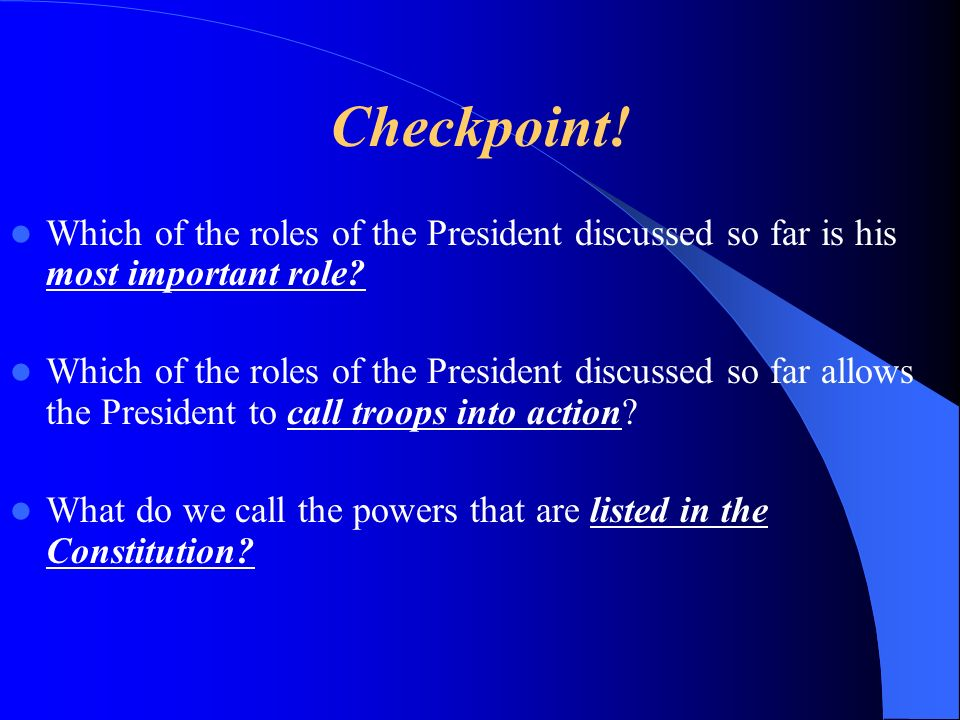 Checkpoint! Which of the roles of the President discussed so far is his most important role? Which of the roles of the President discussed so far allo