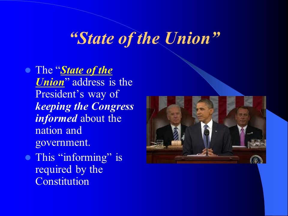 State of the Union The State of the Union address is the Presidents way of keeping the Congress informed about the nation and government. This informi