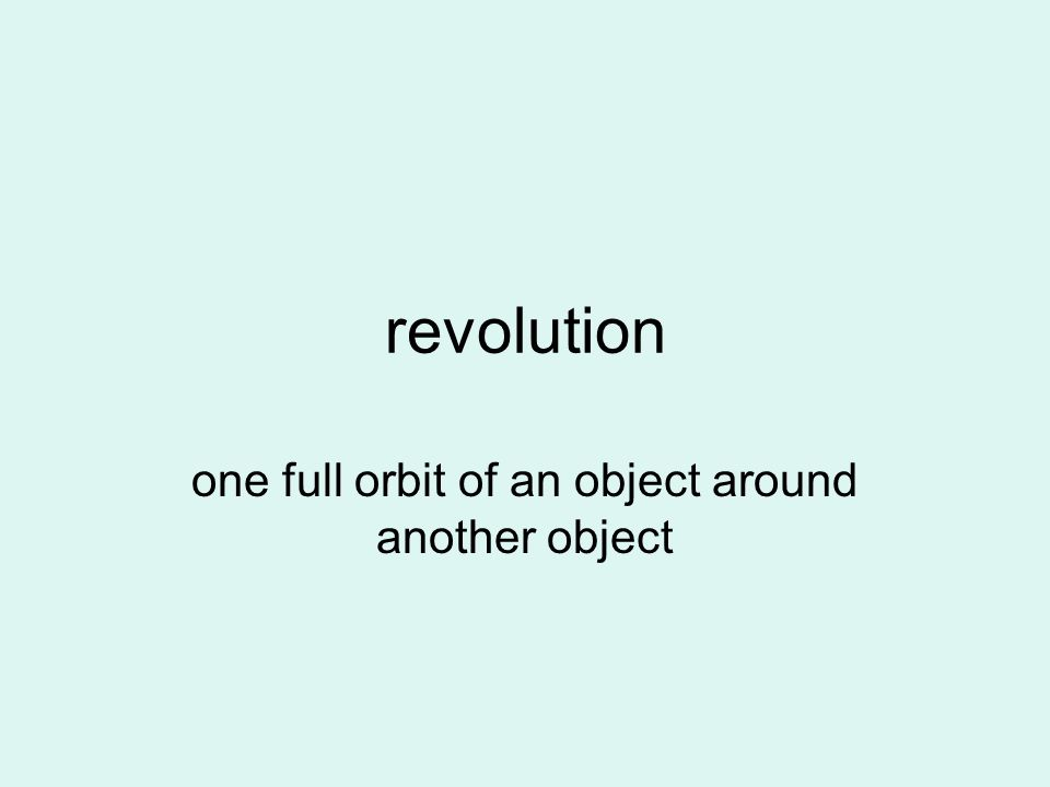 revolution one full orbit of an object around another object