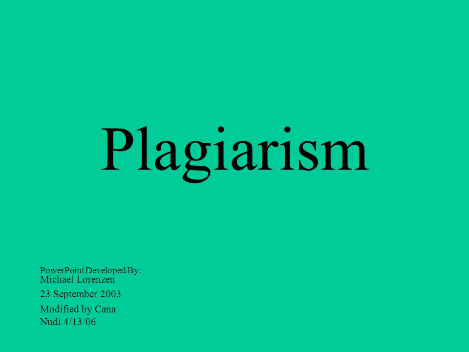 Plagiarism Michael Lorenzen 23 September 2003 Modified by Cana Nudi 4/13/06 PowerPoint Developed By: