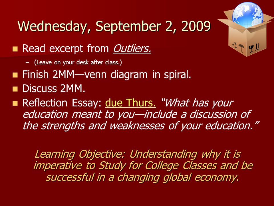 Wednesday, September 2, 2009 Read excerpt from Outliers. – –(Leave on your desk after class.) Finish 2MMvenn diagram in spiral. Discuss 2MM. Reflectio