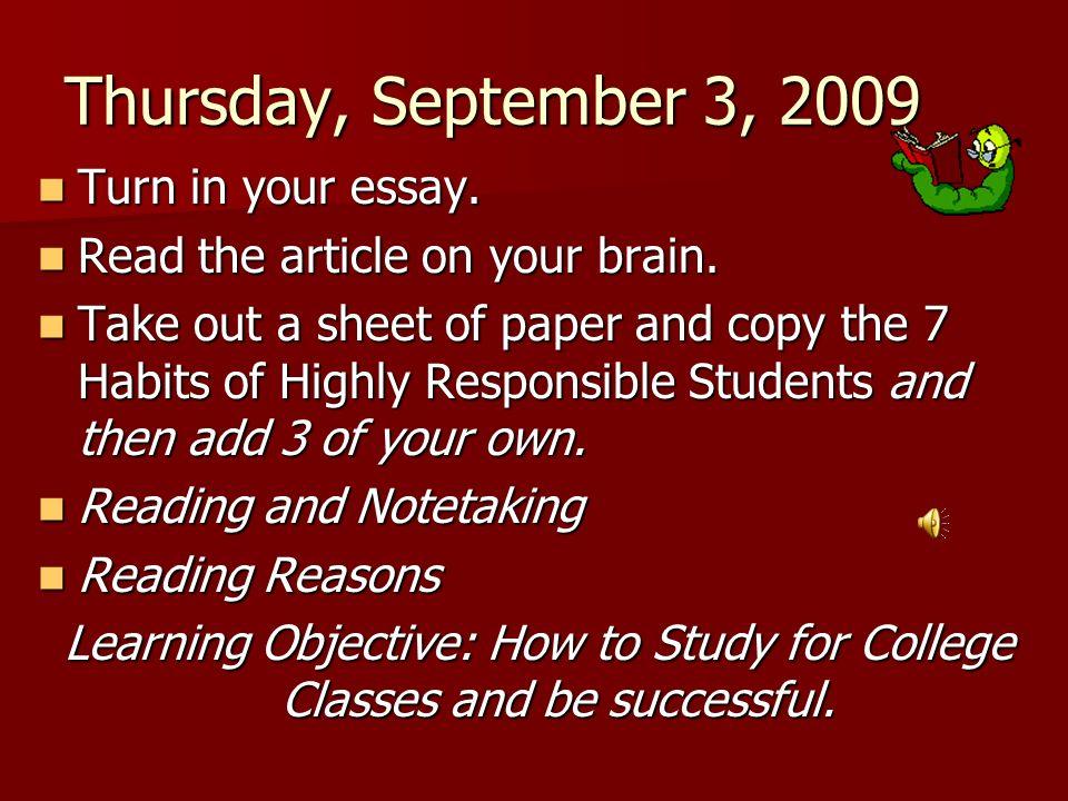 Thursday, September 3, 2009 Turn in your essay. Turn in your essay. Read the article on your brain. Read the article on your brain. Take out a sheet o