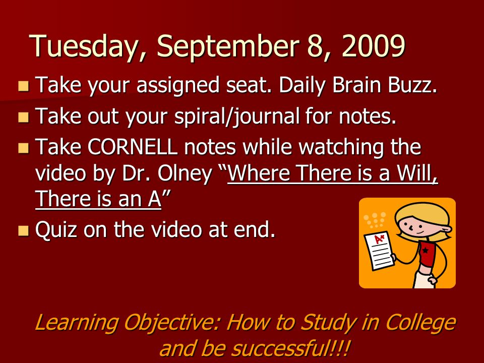 Tuesday, September 8, 2009 Take your assigned seat. Daily Brain Buzz. Take your assigned seat. Daily Brain Buzz. Take out your spiral/journal for note