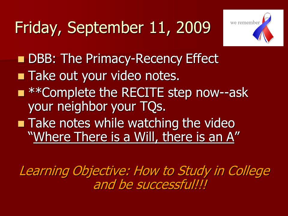 Friday, September 11, 2009 DBB: The Primacy-Recency Effect DBB: The Primacy-Recency Effect Take out your video notes. Take out your video notes. **Com