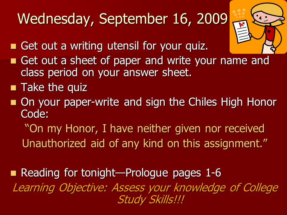 Wednesday, September 16, 2009 Get out a writing utensil for your quiz. Get out a writing utensil for your quiz. Get out a sheet of paper and write you