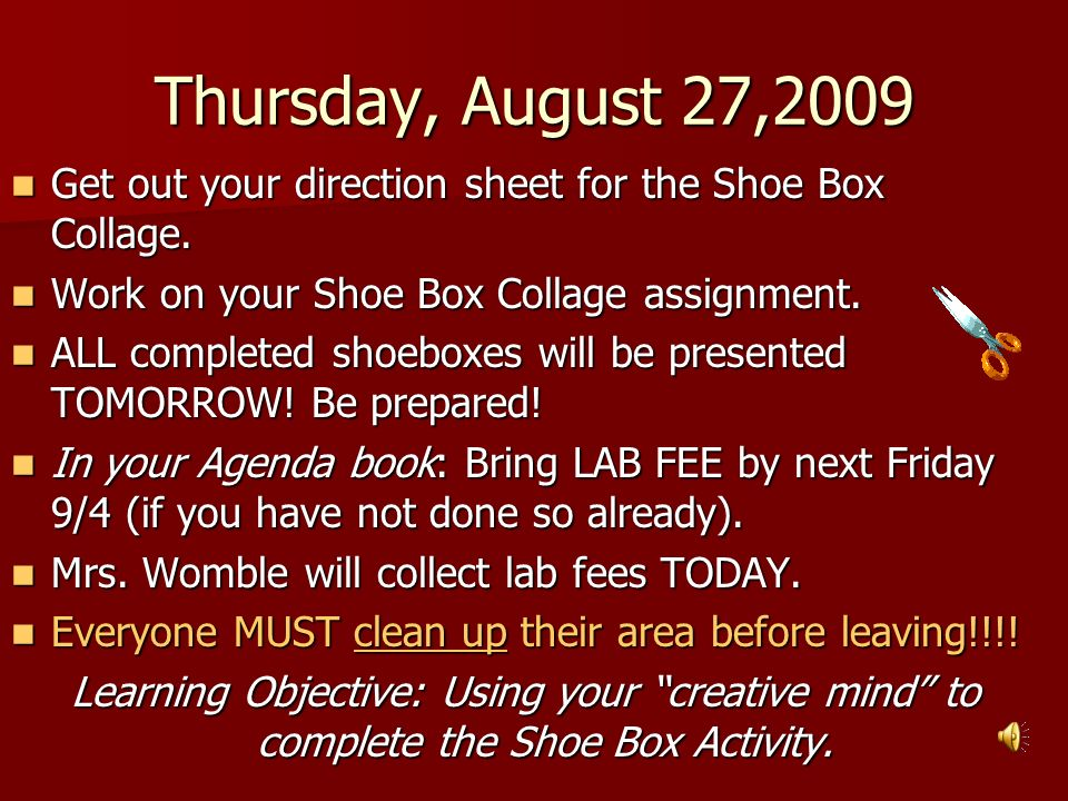 Thursday, August 27,2009 Get out your direction sheet for the Shoe Box Collage. Get out your direction sheet for the Shoe Box Collage. Work on your Sh