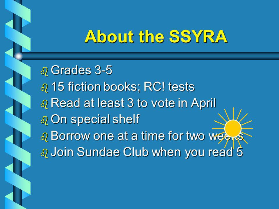 About the SSYRA Grades 3-5 Grades 3-5 15 fiction books; RC.