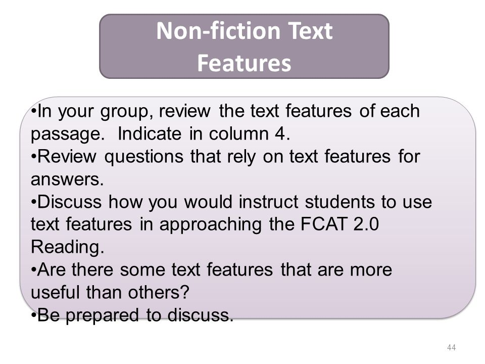 44 Non-fiction Text Features In your group, review the text features of each passage. Indicate in column 4. Review questions that rely on text feature