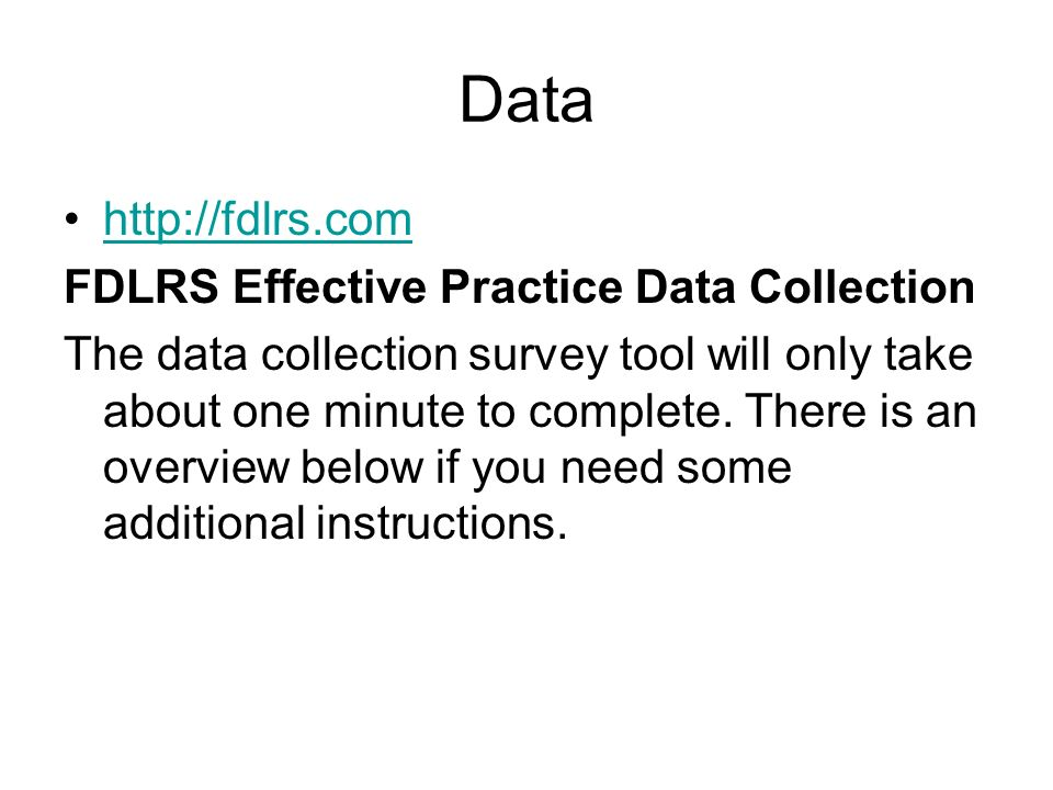 Data http://fdlrs.com FDLRS Effective Practice Data Collection The data collection survey tool will only take about one minute to complete. There is a