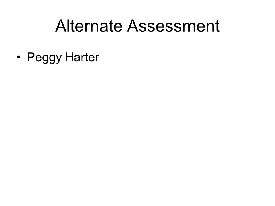 Alternate Assessment Peggy Harter
