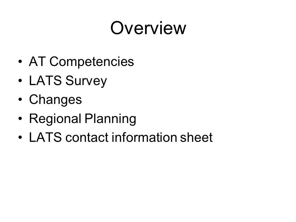 Overview AT Competencies LATS Survey Changes Regional Planning LATS contact information sheet