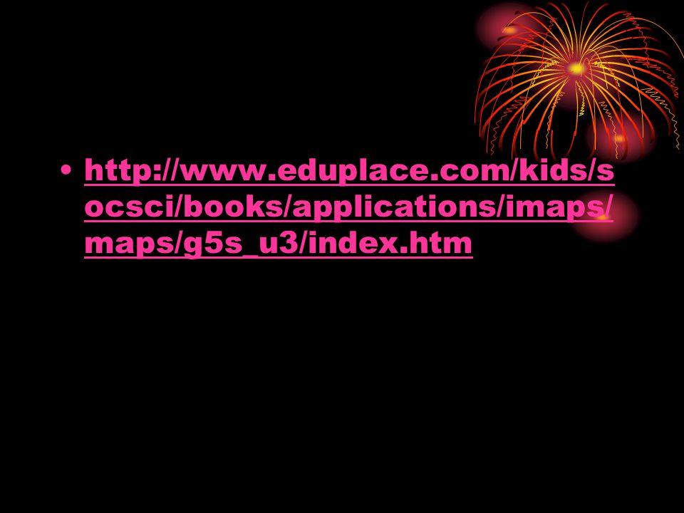 http://www.eduplace.com/kids/s ocsci/books/applications/imaps/ maps/g5s_u3/index.htmhttp://www.eduplace.com/kids/s ocsci/books/applications/imaps/ map