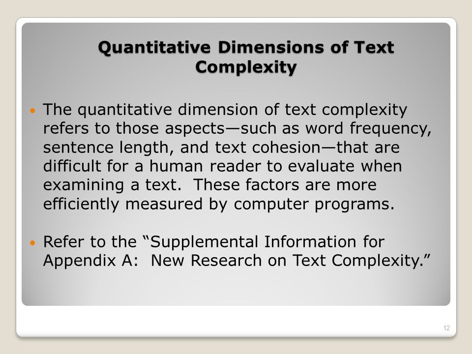 Quantitative Dimensions of Text Complexity The quantitative dimension of text complexity refers to those aspectssuch as word frequency, sentence lengt